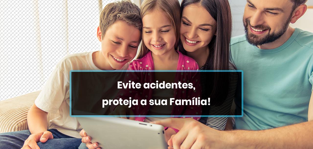 Evite acidentes, proteja a sua Família!